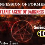 Confession Of Former Satanic Agent Of Darkness By Pastor Jonas-Series 10