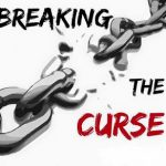 The Danger Of Unbroken Curse In Life Of A Christian