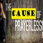 The Cause OF Prayerlessness In The Life Of Christian Part-1