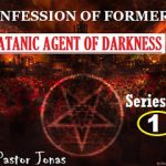 Confession Of Former Satanic Agent Of Darkness By Pastor Jonas-Series One