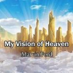 My Vision of Heaven By Marvin Ford