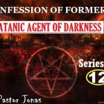 Confession Of Former Satanic Agent Of Darkness By Pastor Jonas-Series 12