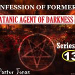 Confession Of Former Satanic Agent Of Darkness By Pastor Jonas-Series 13
