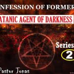 Confession Of Former Satanic Agent Of Darkness By Pastor Jonas-Series 2