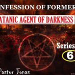 Confession Of Former Satanic Agent Of Darkness By Pastor Jonas-Series 6